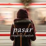 スペイン語の動詞 pasar「通る、過ごす、起きる」の活用と意味まとめ